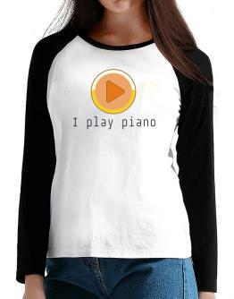 I Play Piano T-Shirt - Raglan Long Sleeve-Womens