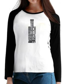 Drinking Too Much Water Is Harmful. Drink Vodka Gimlet T-Shirt - Raglan Long Sleeve-Womens
