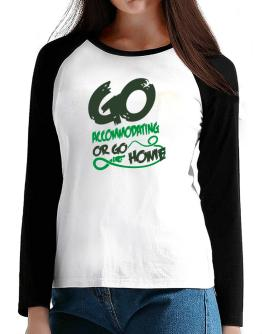 Go Accommodating Or Go Home T-Shirt - Raglan Long Sleeve-Womens