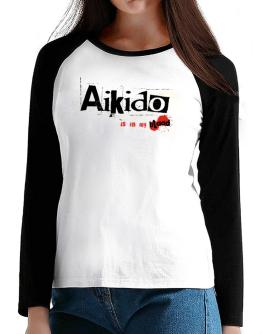 Aikido Is In My Blood T-Shirt - Raglan Long Sleeve-Womens