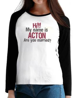 Hi My Name Is Acton Are You Married? T-Shirt - Raglan Long Sleeve-Womens