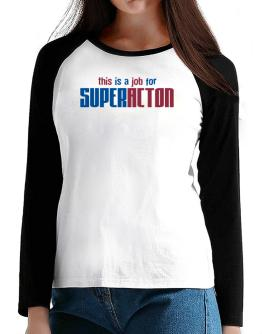This Is A Job For Superacton T-Shirt - Raglan Long Sleeve-Womens