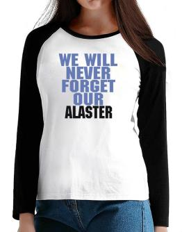 We Will Never Forget Our Alaster T-Shirt - Raglan Long Sleeve-Womens