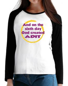 And On The Sixth Day God Created Adit T-Shirt - Raglan Long Sleeve-Womens