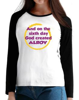 And On The Sixth Day God Created Alroy T-Shirt - Raglan Long Sleeve-Womens