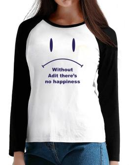 Without Adit There Is No Happiness T-Shirt - Raglan Long Sleeve-Womens