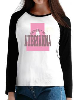 Property Of Aubrianna T-Shirt - Raglan Long Sleeve-Womens