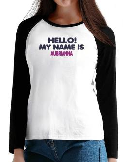 Hello! My Name Is Aubrianna T-Shirt - Raglan Long Sleeve-Womens