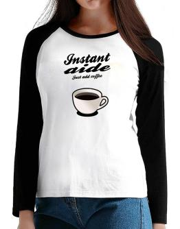 Instant Aide, just add coffee T-Shirt - Raglan Long Sleeve-Womens