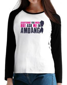 Anything You Want, But Ask Me In Amdang T-Shirt - Raglan Long Sleeve-Womens
