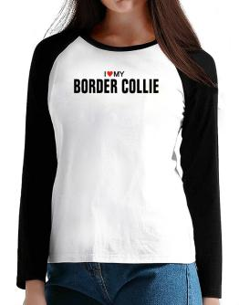 I Love My Border Collie T-Shirt - Raglan Long Sleeve-Womens