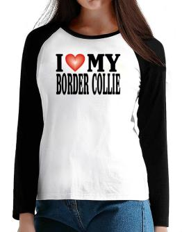I Love Border Collie T-Shirt - Raglan Long Sleeve-Womens