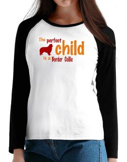 The Perfect Child Is A Border Collie T-Shirt - Raglan Long Sleeve-Womens