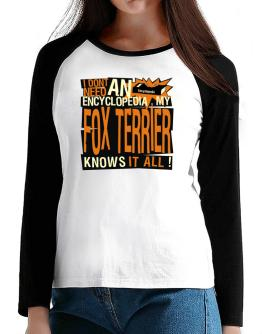 ... My Fox Terrier Knows It All !!! T-Shirt - Raglan Long Sleeve-Womens
