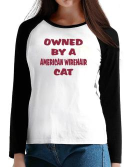 Owned By S American Wirehair T-Shirt - Raglan Long Sleeve-Womens