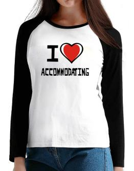 I Love Accommodating T-Shirt - Raglan Long Sleeve-Womens
