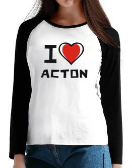 I Love Acton T-Shirt - Raglan Long Sleeve-Womens