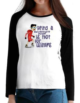Being An Adventure Guide Is Not For Wimps T-Shirt - Raglan Long Sleeve-Womens