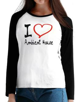 I Love Ambient House T-Shirt - Raglan Long Sleeve-Womens