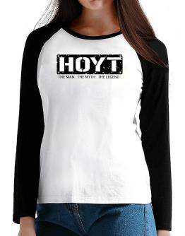 Hoyt : The Man - The Myth - The Legend T-Shirt - Raglan Long Sleeve-Womens