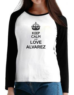 Keep calm and love Alvarez T-Shirt - Raglan Long Sleeve-Womens