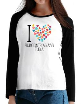 I love Subcontrabass Tuba colorful hearts T-Shirt - Raglan Long Sleeve-Womens