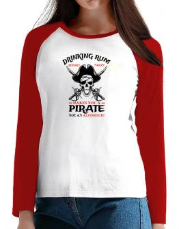Drinking rum before noon makes you a pirate not an alcoholic T-Shirt - Raglan Long Sleeve-Womens