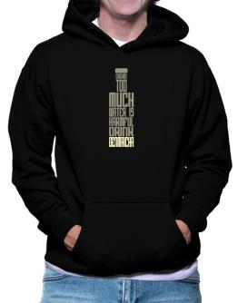 Drinking Too Much Water Is Harmful. Drink Genmaicha Hoodie