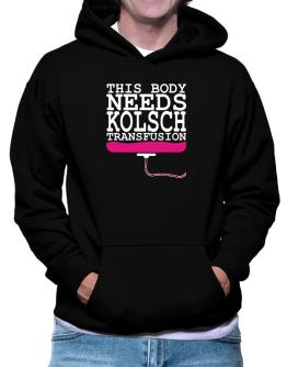 This Body Needs A Kolsch Transfusion Hoodie