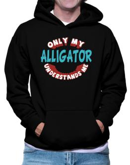 Only My Alligator Understands Me Hoodie