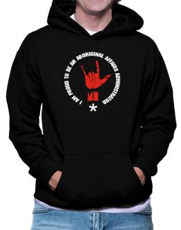 I Am Proud To Be An Aboriginal Affairs Administrator Hoodie