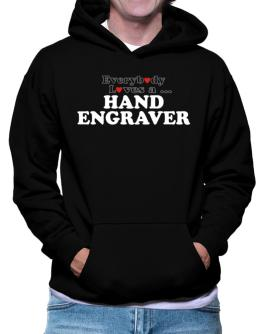 Everybody Loves A ... Hand Engraver Hoodie