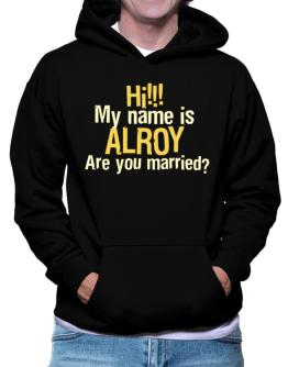 Hi My Name Is Alroy Are You Married? Hoodie