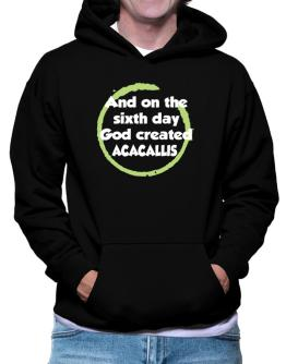 And On The Sixth Day God Created Acacallis Hoodie