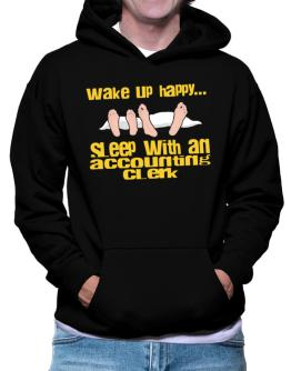 wake up happy .. sleep with a Accounting Clerk Hoodie