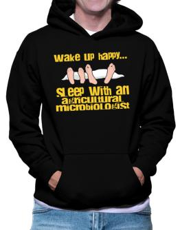 wake up happy .. sleep with a Agricultural Microbiologist Hoodie