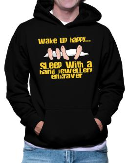 wake up happy .. sleep with a Hand Jewellery Engraver Hoodie