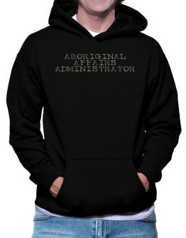 Aboriginal Affairs Administrator - Simple Hoodie