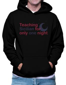 Teaching Sicilian For Only One Night Hoodie
