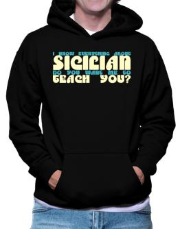 I Know Everything About Sicilian? Do You Want Me To Teach You? Hoodie