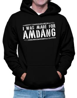I Was Made For Amdang Hoodie