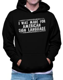 I Was Made For American Sign Language Hoodie