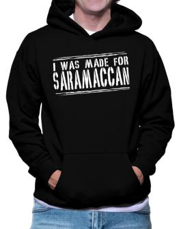 I Was Made For Saramaccan Hoodie