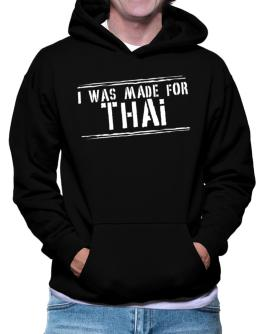 I Was Made For Thai Hoodie