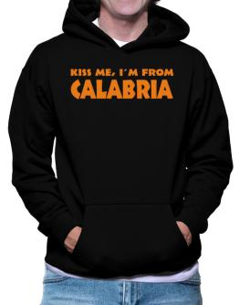 """  KISS ME, I AM FROM Calabria "" Hoodie"