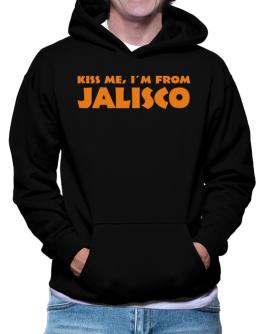 """""""  KISS ME, I AM FROM Jalisco """" Hoodie"""