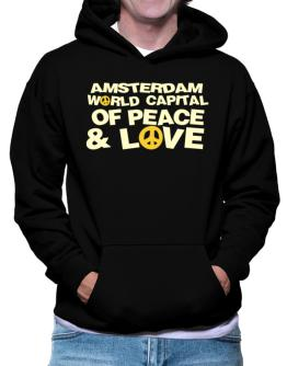 Amsterdam World Capital Of Peace And Love Hoodie