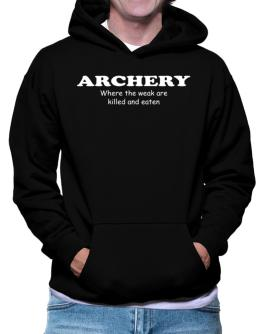 Archery Where The Weak Are Killed And Eaten Hoodie