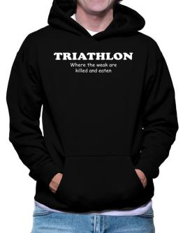 Triathlon Where The Weak Are Killed And Eaten Hoodie