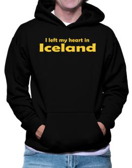 I Left My Heart In Iceland Hoodie